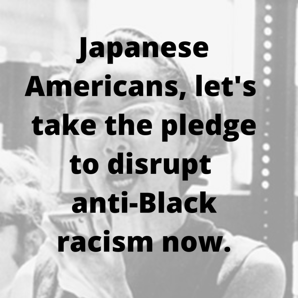 "Image of Yuri Kochiyama overlaid with the words, ""Japanese Americans, let's take the pledge to disrupt anti-Black racism now."""